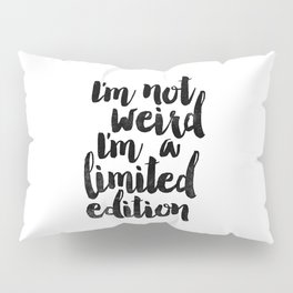 I'm Not Weird I'm a Limited Edition Black and White Funny Typography Poster Pillow Sham