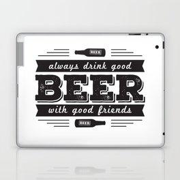 Always drink good beer with good friends Laptop & iPad Skin
