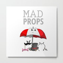 Mad Props Metal Print