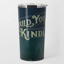 Would You Kindly Travel Mug