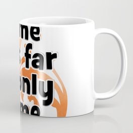 I didn't come this far to only come this far Coffee Mug
