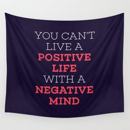 You Can't Live A Positive Life With A Negative mind Wall Tapestry
