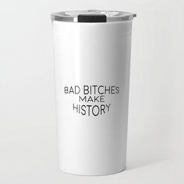 Bad Bitches Make History, Girl Art, Girl Quote Travel Mug