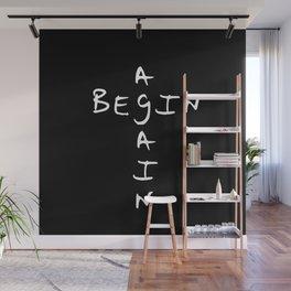 Begin again 1 black and white Wall Mural