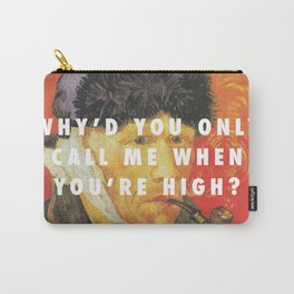 Why'd You Only Paint Me When You're High? Carry-All Pouch