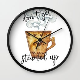 Don't Get Steamed Up Coffee Pun Wall Clock