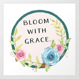 Bloom with Grace Art Print