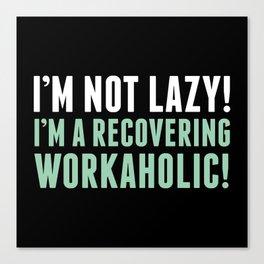 I'm Not Lazy! Canvas Print