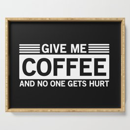 Give Me Coffee And No One Gets Hurt Serving Tray