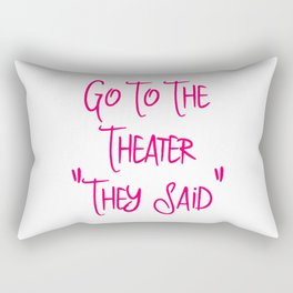 Go To the Theater They Said Funny Quote Rectangular Pillow