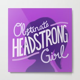 Obstinate Headstrong Girl - purple Metal Print