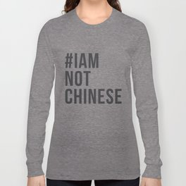 #IAMNOTCHINESE Long Sleeve T-shirt