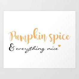 Pumpkin Spice & Everything Nice Art Print