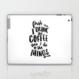 First I Drink the Coffee then I Do the Things black and white typography poster home wall decor Laptop & iPad Skin