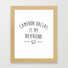 Cameron Dallas Is My Boyfriend Crop Top Tank Tumblr Vine Fangirl Dope Boyfriend T-Shirts Framed Art Print