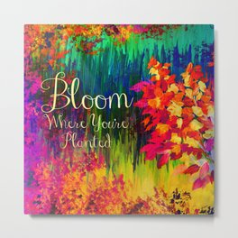 BLOOM WHERE YOU'RE PLANTED Floral Garden Typography Colorful Rainbow Abstract Flowers Inspiration Metal Print