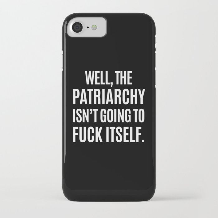 well, the patriarchy isn't going to fuck itself (black & white) iphone case