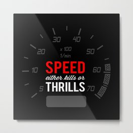 Speed either kills or thrills Metal Print