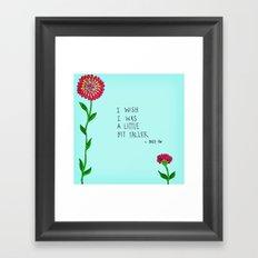 I Wish I Was A Little Bit Taller... Framed Art Print