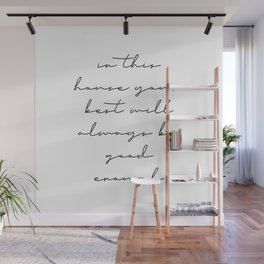 In This House Your Best Will Always be Good Enough Wall Mural