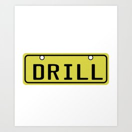 Funny Drill Tshirt Designs LICENSED TO DRILL Art Print