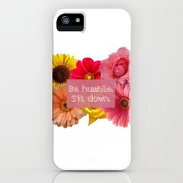 Be Humble. Sit Down. iPhone Case