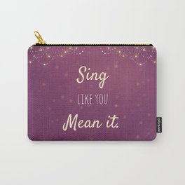 Sing Like You Mean It Carry-All Pouch