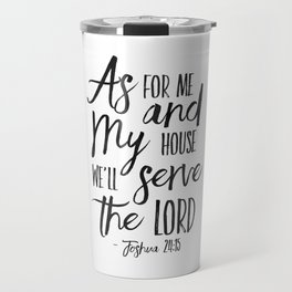 Joshua 24:15, As For Me And My House We Will Serve The Lord,Bible Verse,Scripture Art,Bible Print,Bi Travel Mug