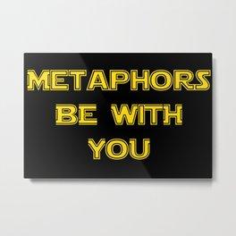Metaphors be with you ! Metal Print