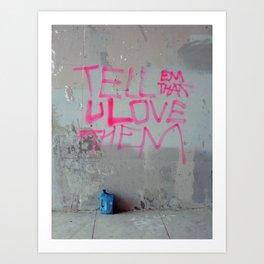 Tell Them That You Love Them Art Print
