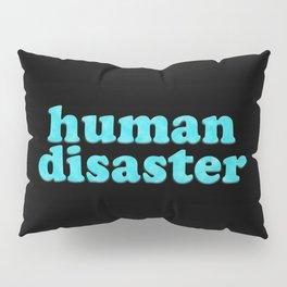 YOU: HUMAN DISASTER Pillow Sham