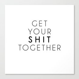 Gordon Quotes - Get Your Shit Together Canvas Print