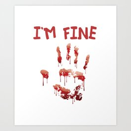 I Am Fine Bloody Hand Art Print