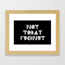 Not Today Fucknut Framed Art Print
