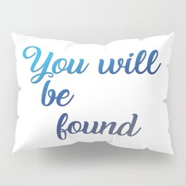 You will be found Pillow Sham