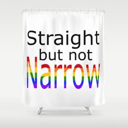 Straight But Not Narrow (black text) Shower Curtain