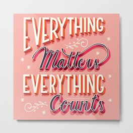 Everything matters, everything counts, hand lettering typography modern poster design Metal Print