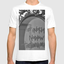 If Not Now Then When? motivational mirror on the wall black and white photography - photographs T-shirt