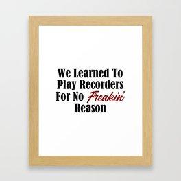 Funny School Design Lame Recorders Stupid Reason Music Meme Framed Art Print