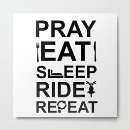 Pray Eat Sleep Ride Repeat Metal Print