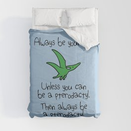 Always Be Yourself, Unless You Can Be A Pterodactyl Comforters