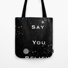 Say You Believe Tote Bag