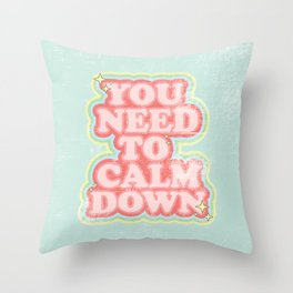 You need to calm down Throw Pillow