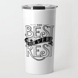 The Best Never Rest - HandLettering Quote, Black&White illustration design for T-shirts Travel Mug