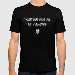 Graham Quote 2: I thought I was wrong once but I was mistaken - White on black T-shirt