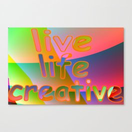 Live life creative ... Canvas Print