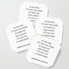 Abraham Lincoln Quote -  It's the life  in your years. Coaster