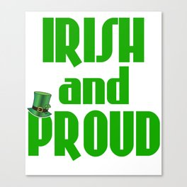 Stay Irish and Proud with this green and bold tee design  made perfectly for everyone!  Canvas Print