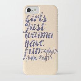 Girls Just Wanna Have Fun...damental Human Rights iPhone Case