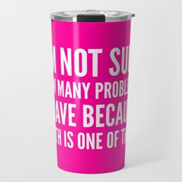 I'M NOT SURE HOW MANY PROBLEMS I HAVE BECAUSE MATH IS ONE OF THEM (Pink) Travel Mug